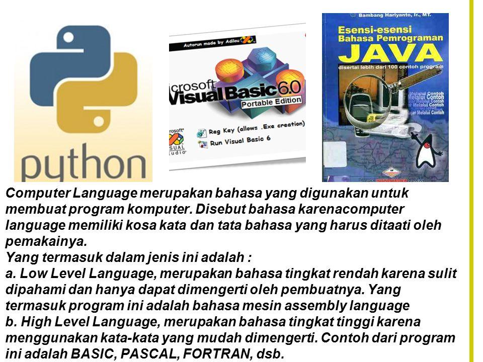 Bahasa Komputer (Computer Language) Computer Language merupakan bahasa yang digunakan untuk membuat program komputer.