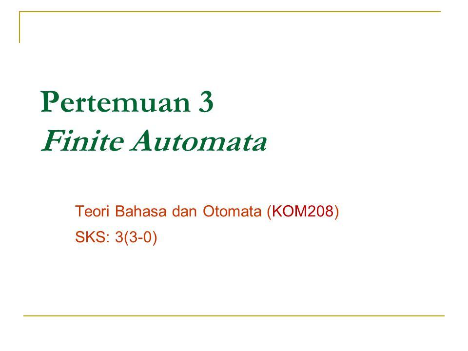 TIK dan Waktu Penyajian Tinjauan Instruksional Khusus:  Mahasiswa akan dapat menjelaskan cara kerja Deterministic Finite Automata (DFA), Non-Deterministic Finite Automata (NDFA), Non deterministic Finite Automata (NFA) dengan transisi ε.