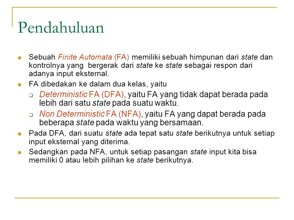 Pendahuluan Sebuah Finite Automata (FA) memiliki sebuah himpunan dari state dan kontrolnya yang bergerak dari state ke state sebagai respon dari adanya input eksternal.