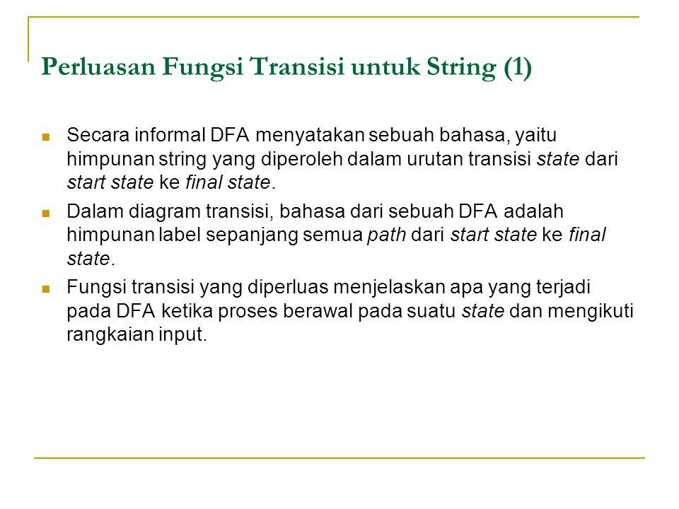 Perluasan Fungsi Transisi untuk String (1) Secara informal DFA menyatakan sebuah bahasa, yaitu himpunan string yang diperoleh dalam urutan transisi state dari start state ke final state.