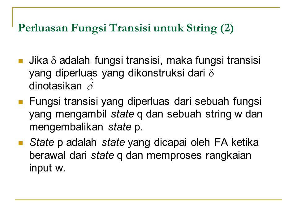 Perluasan Fungsi Transisi untuk String (2) Jika  adalah fungsi transisi, maka fungsi transisi yang diperluas yang dikonstruksi dari  dinotasikan Fungsi transisi yang diperluas dari sebuah fungsi yang mengambil state q dan sebuah string w dan mengembalikan state p.