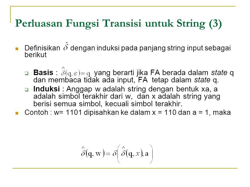 Perluasan Fungsi Transisi untuk String (3) Definisikan dengan induksi pada panjang string input sebagai berikut  Basis : yang berarti jika FA berada dalam state q dan membaca tidak ada input, FA tetap dalam state q.