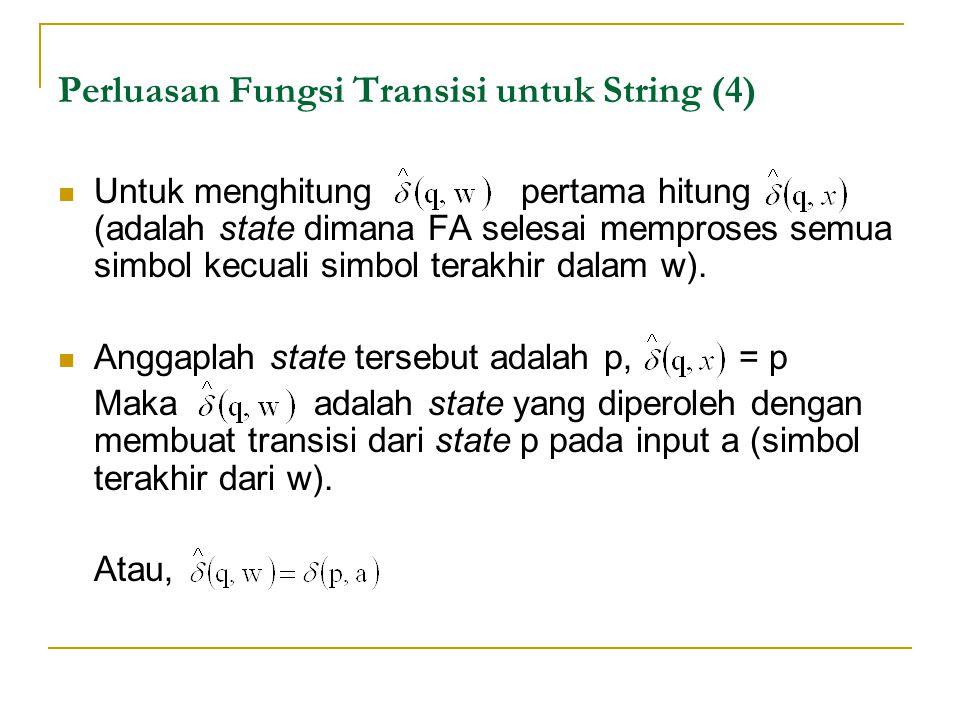 Perluasan Fungsi Transisi untuk String (4) Untuk menghitung pertama hitung (adalah state dimana FA selesai memproses semua simbol kecuali simbol terakhir dalam w).