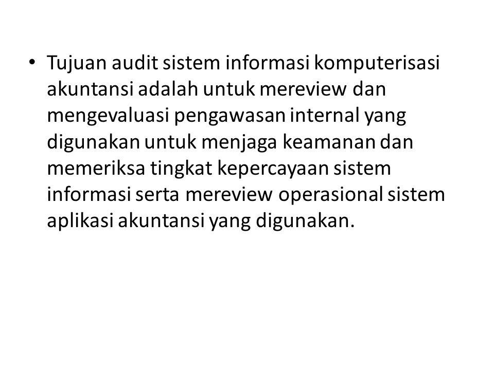 Tujuan audit sistem informasi komputerisasi akuntansi adalah untuk mereview dan mengevaluasi pengawasan internal yang digunakan untuk menjaga keamanan