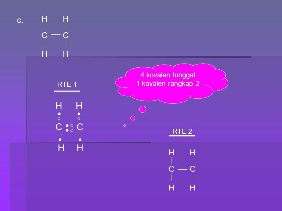 c. H HH H CC RTE 1 H C RTE 2 C H HH H HH H CC 4 kovalen tunggal 1 kovalen rangkap 2