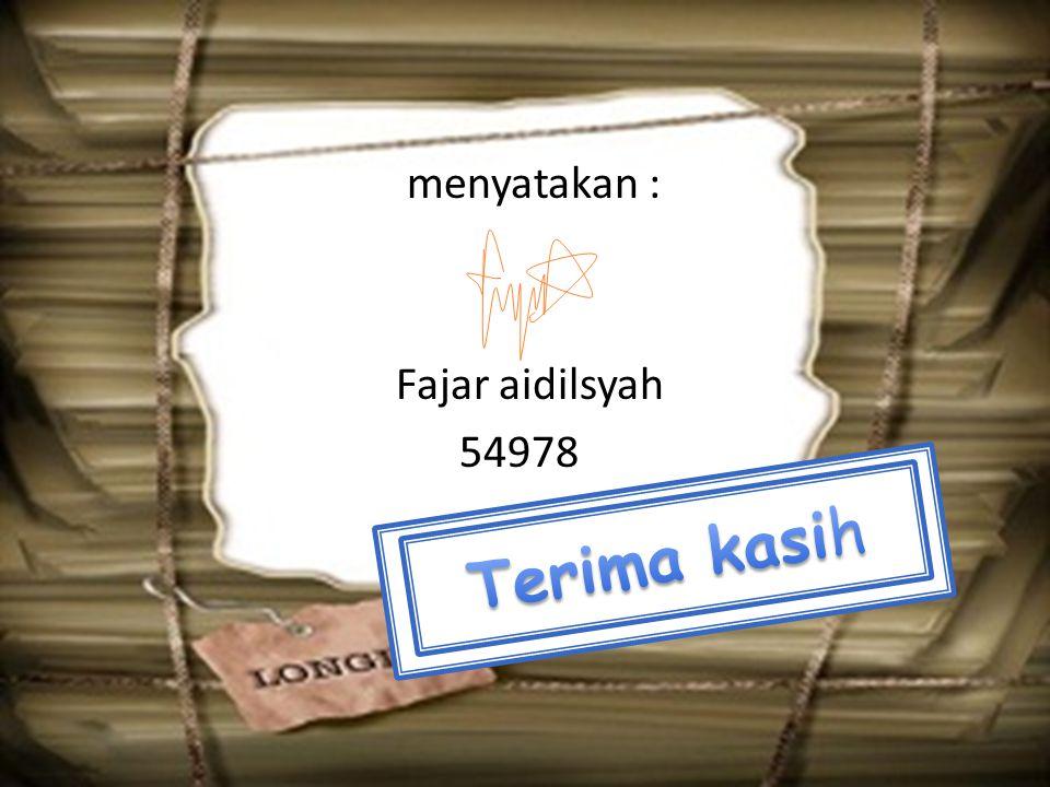 menyatakan : Fajar aidilsyah 54978