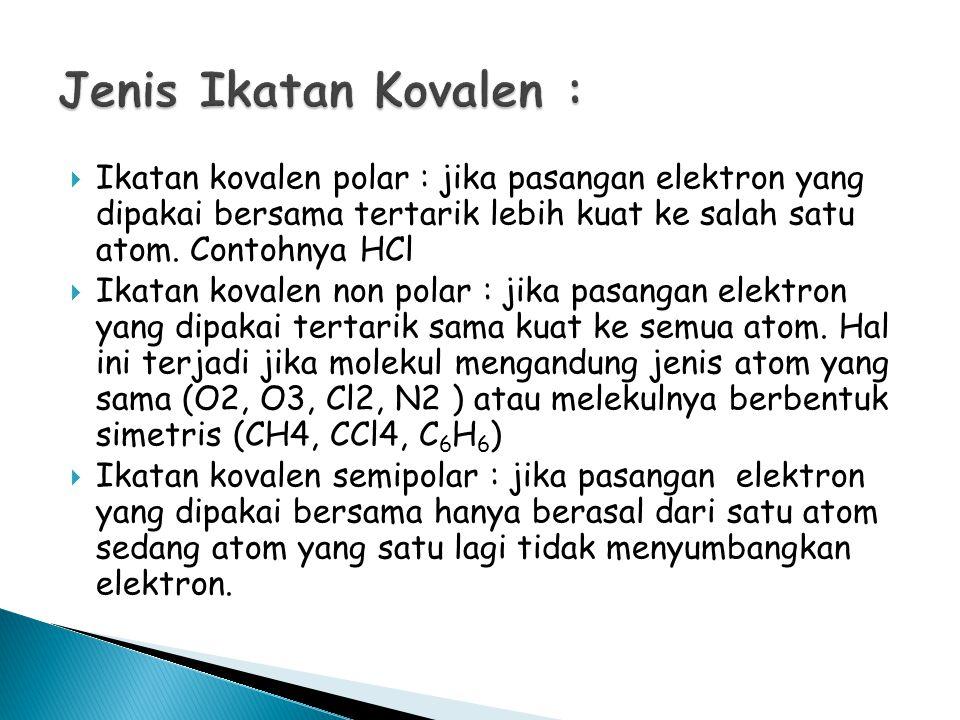  Ikatan kovalen polar : jika pasangan elektron yang dipakai bersama tertarik lebih kuat ke salah satu atom.