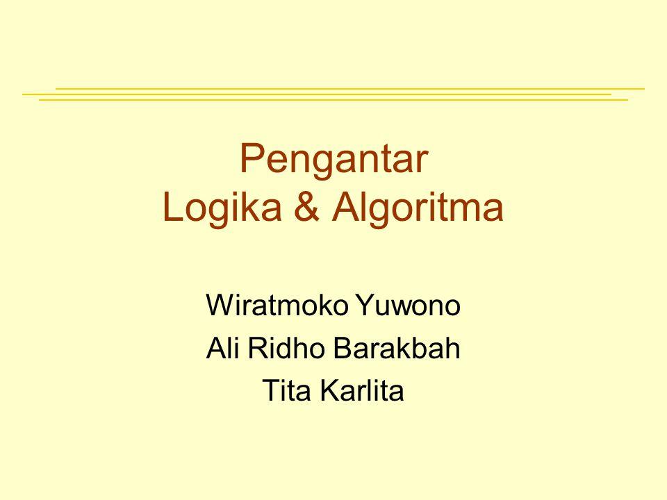 Pengantar Logika & Algoritma Wiratmoko Yuwono Ali Ridho Barakbah Tita Karlita