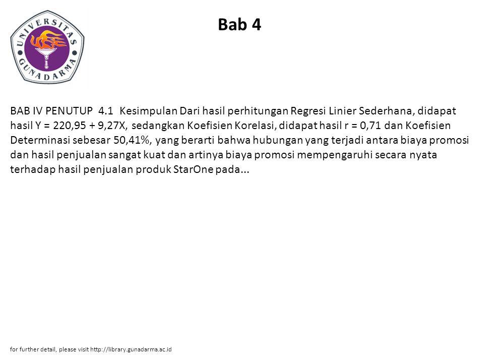 Bab 4 BAB IV PENUTUP 4.1 Kesimpulan Dari hasil perhitungan Regresi Linier Sederhana, didapat hasil Y = 220,95 + 9,27X, sedangkan Koefisien Korelasi, d