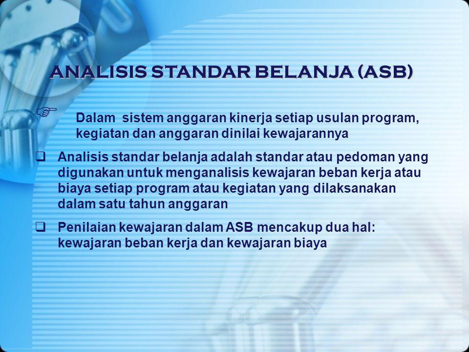 ANALISIS STANDARBELANJA (ASB) ANALISIS STANDAR BELANJA (ASB)  Dalam sistem anggaran kinerja setiap usulan program, kegiatan dan anggaran dinilai kewa