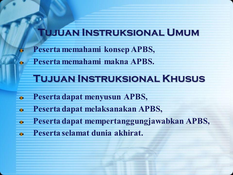 Tujuan Instruksional Umum Peserta dapat menyusun APBS, Peserta dapat melaksanakan APBS, Peserta dapat mempertanggungjawabkan APBS, Peserta selamat dunia akhirat.