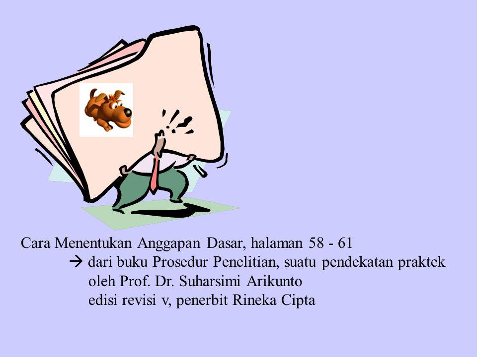 Cara Menentukan Anggapan Dasar, halaman 58 - 61  dari buku Prosedur Penelitian, suatu pendekatan praktek oleh Prof. Dr. Suharsimi Arikunto edisi revi