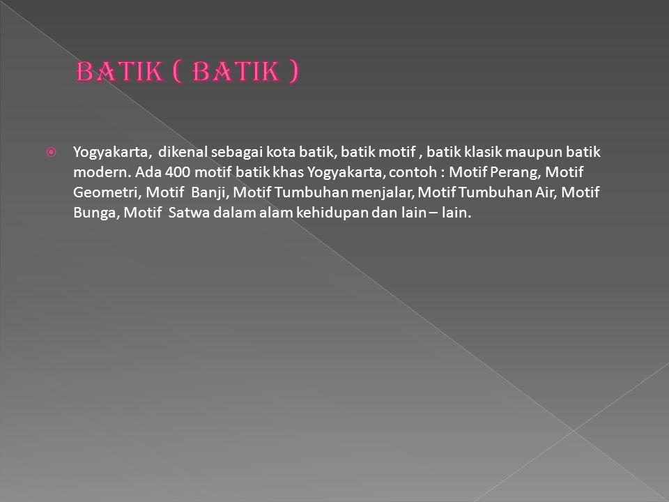  Yogyakarta, dikenal sebagai kota batik, batik motif, batik klasik maupun batik modern. Ada 400 motif batik khas Yogyakarta, contoh : Motif Perang, M