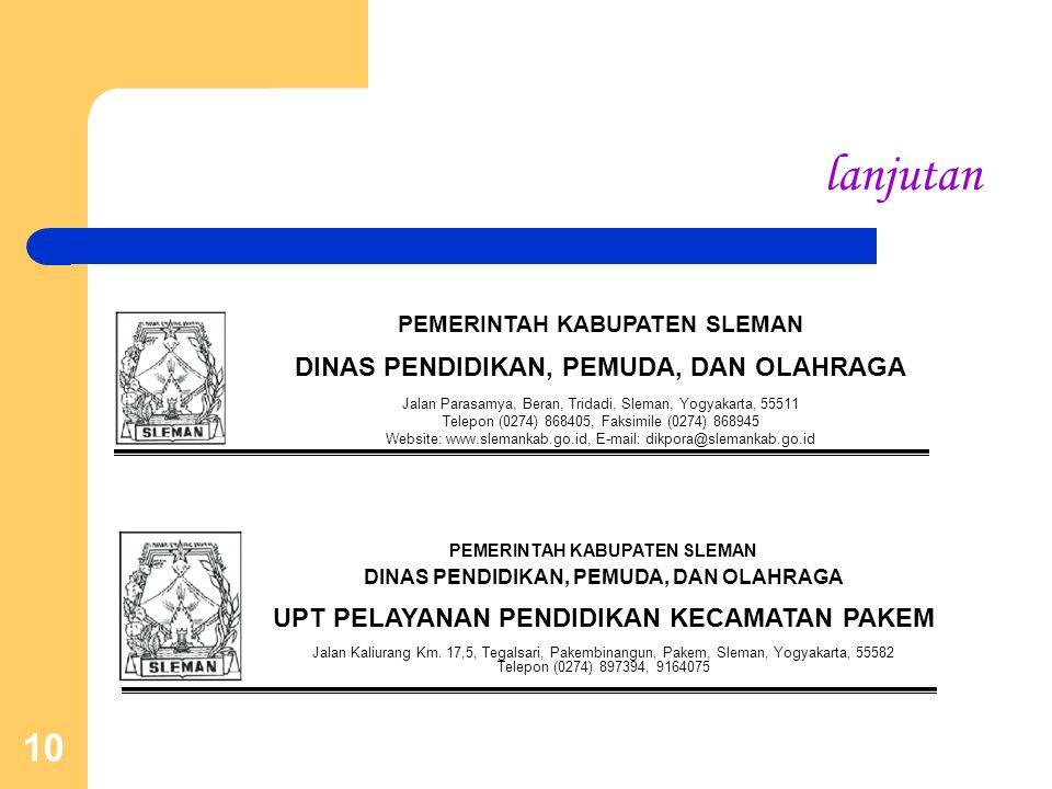 10 lanjutan PEMERINTAH KABUPATEN SLEMAN DINAS PENDIDIKAN, PEMUDA, DAN OLAHRAGA Jalan Parasamya, Beran, Tridadi, Sleman, Yogyakarta, 55511 Telepon (027