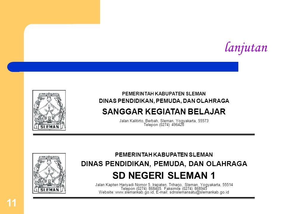 11 lanjutan PEMERINTAH KABUPATEN SLEMAN DINAS PENDIDIKAN, PEMUDA, DAN OLAHRAGA SANGGAR KEGIATAN BELAJAR Jalan Kalitirto, Berbah, Sleman, Yogyakarta, 5