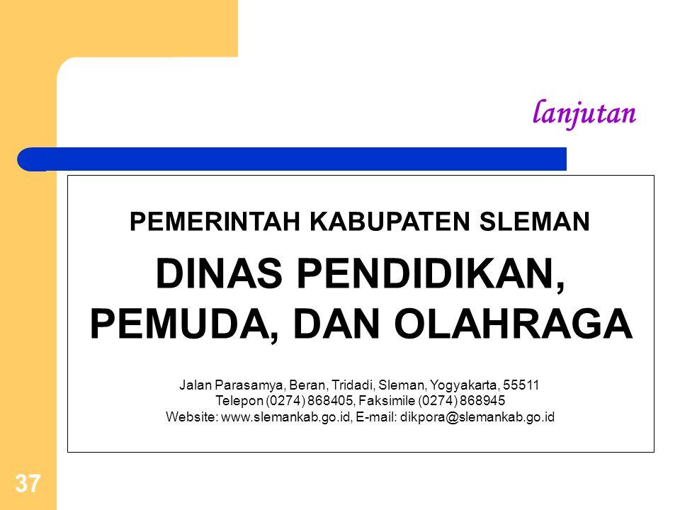 37 lanjutan PEMERINTAH KABUPATEN SLEMAN DINAS PENDIDIKAN, PEMUDA, DAN OLAHRAGA Jalan Parasamya, Beran, Tridadi, Sleman, Yogyakarta, 55511 Telepon (027