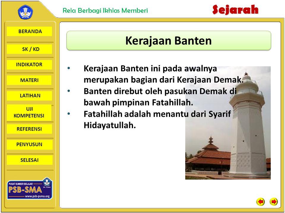 BERANDA SK / KD INDIKATORSejarah Rela Berbagi Ikhlas Memberi MATERI LATIHAN UJI KOMPETENSI REFERENSI PENYUSUN SELESAI Kerajaan Banten Kerajaan Banten