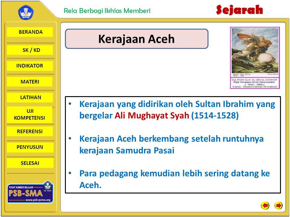 BERANDA SK / KD INDIKATORSejarah Rela Berbagi Ikhlas Memberi MATERI LATIHAN UJI KOMPETENSI REFERENSI PENYUSUN SELESAI Kerajaan Aceh Kerajaan yang didi