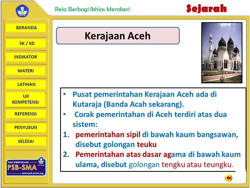 BERANDA SK / KD INDIKATORSejarah Rela Berbagi Ikhlas Memberi MATERI LATIHAN UJI KOMPETENSI REFERENSI PENYUSUN SELESAI Kerajaan Aceh Pusat pemerintahan