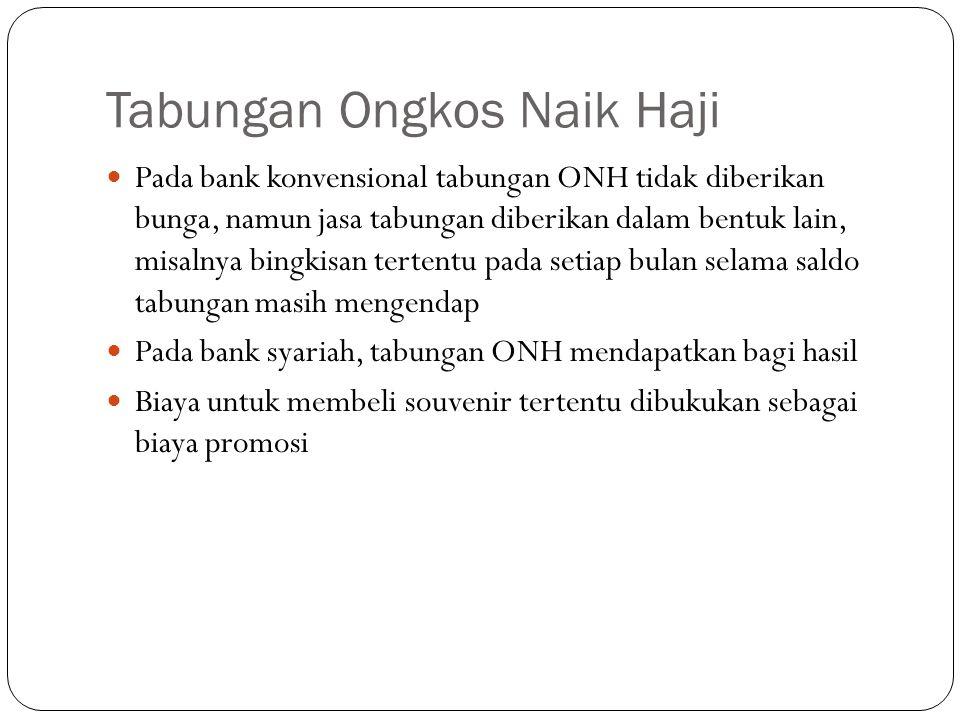 Tabungan Ongkos Naik Haji Pada bank konvensional tabungan ONH tidak diberikan bunga, namun jasa tabungan diberikan dalam bentuk lain, misalnya bingkis