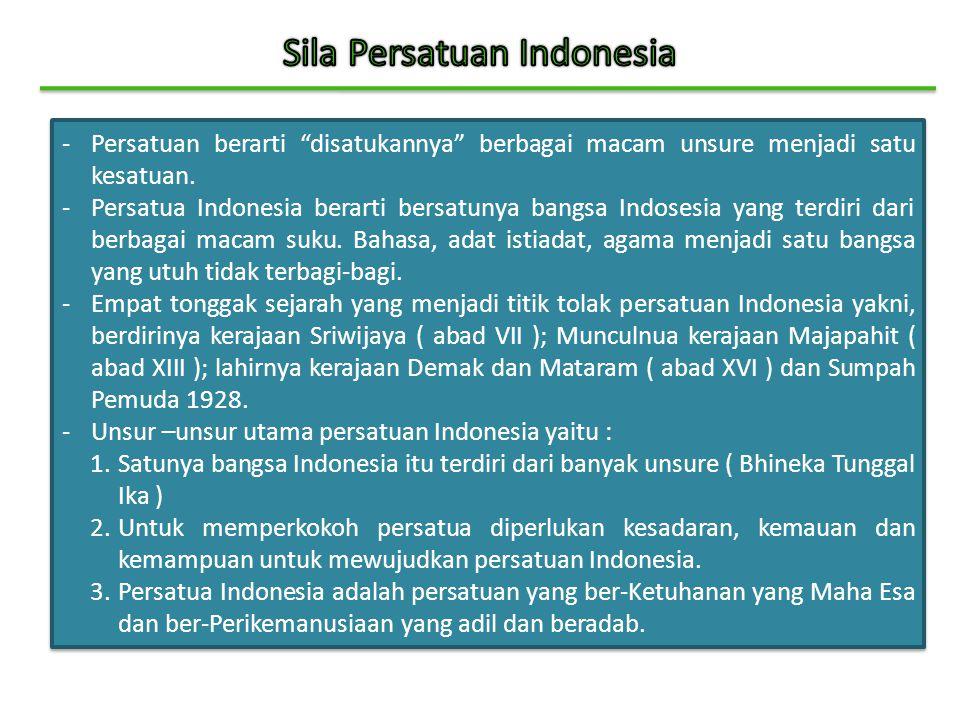 """-Persatuan berarti """"disatukannya"""" berbagai macam unsure menjadi satu kesatuan. -Persatua Indonesia berarti bersatunya bangsa Indosesia yang terdiri da"""
