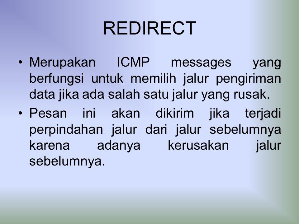 REDIRECT Merupakan ICMP messages yang berfungsi untuk memilih jalur pengiriman data jika ada salah satu jalur yang rusak.