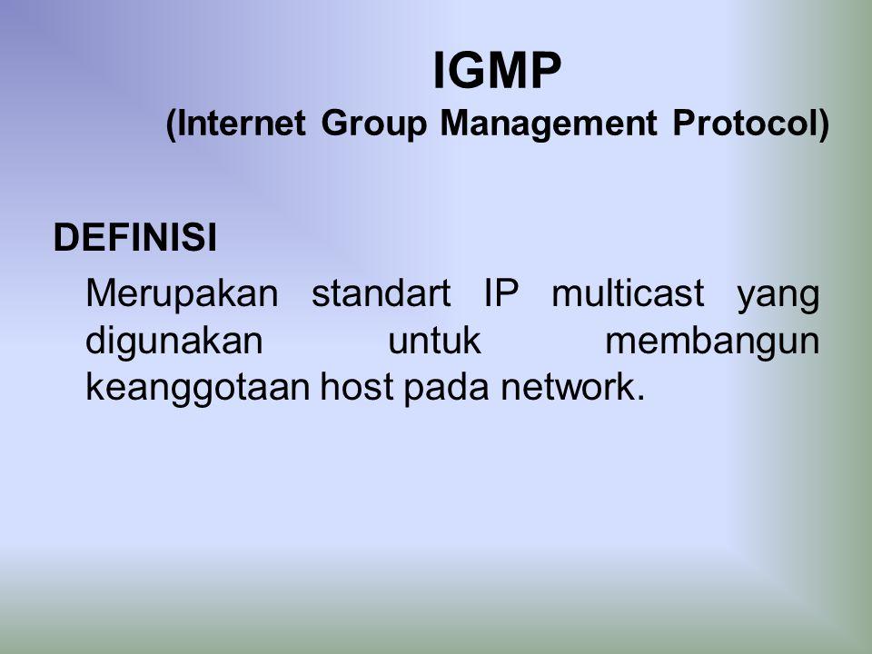 IGMP (Internet Group Management Protocol) DEFINISI Merupakan standart IP multicast yang digunakan untuk membangun keanggotaan host pada network.