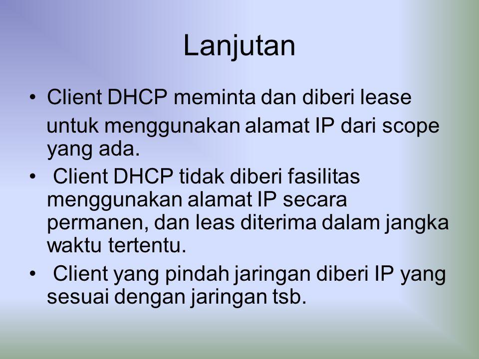 Lanjutan Client DHCP meminta dan diberi lease untuk menggunakan alamat IP dari scope yang ada.