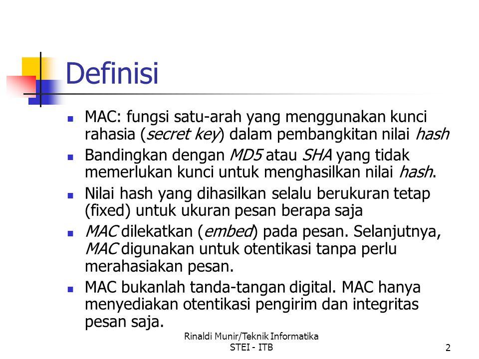 Rinaldi Munir/Teknik Informatika STEI - ITB2 Definisi MAC: fungsi satu-arah yang menggunakan kunci rahasia (secret key) dalam pembangkitan nilai hash