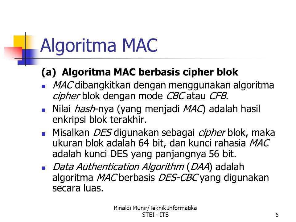 Rinaldi Munir/Teknik Informatika STEI - ITB6 Algoritma MAC (a) Algoritma MAC berbasis cipher blok MAC dibangkitkan dengan menggunakan algoritma cipher