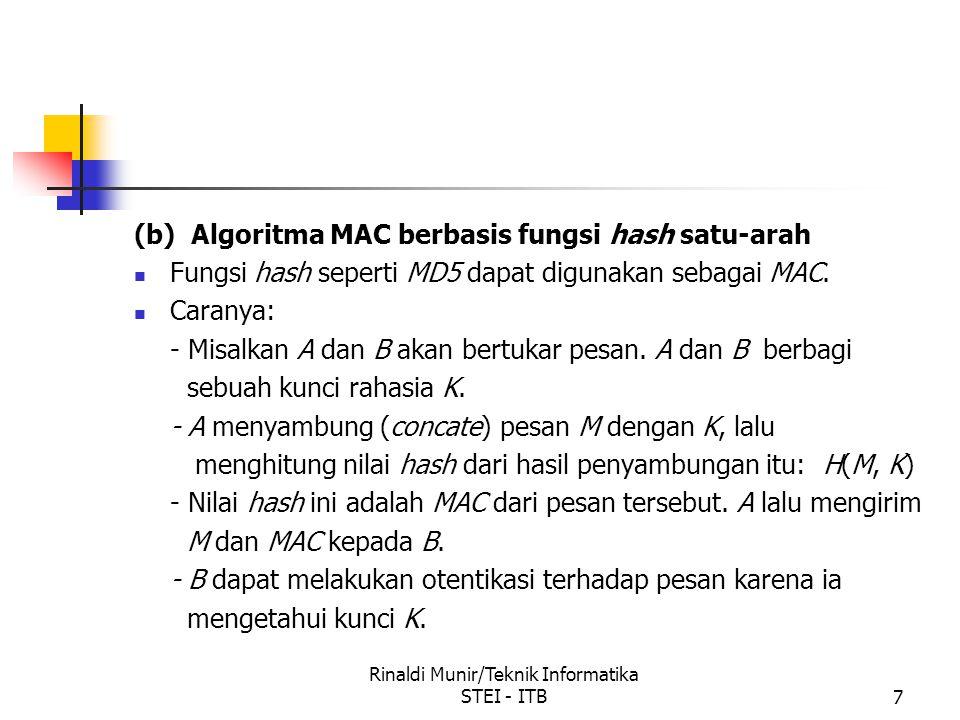 Rinaldi Munir/Teknik Informatika STEI - ITB7 (b) Algoritma MAC berbasis fungsi hash satu-arah Fungsi hash seperti MD5 dapat digunakan sebagai MAC. Car