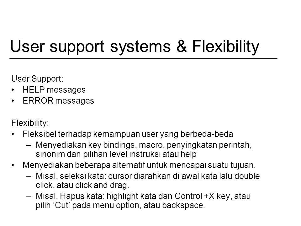 User support systems & Flexibility User Support: HELP messages ERROR messages Flexibility: Fleksibel terhadap kemampuan user yang berbeda-beda –Menyed