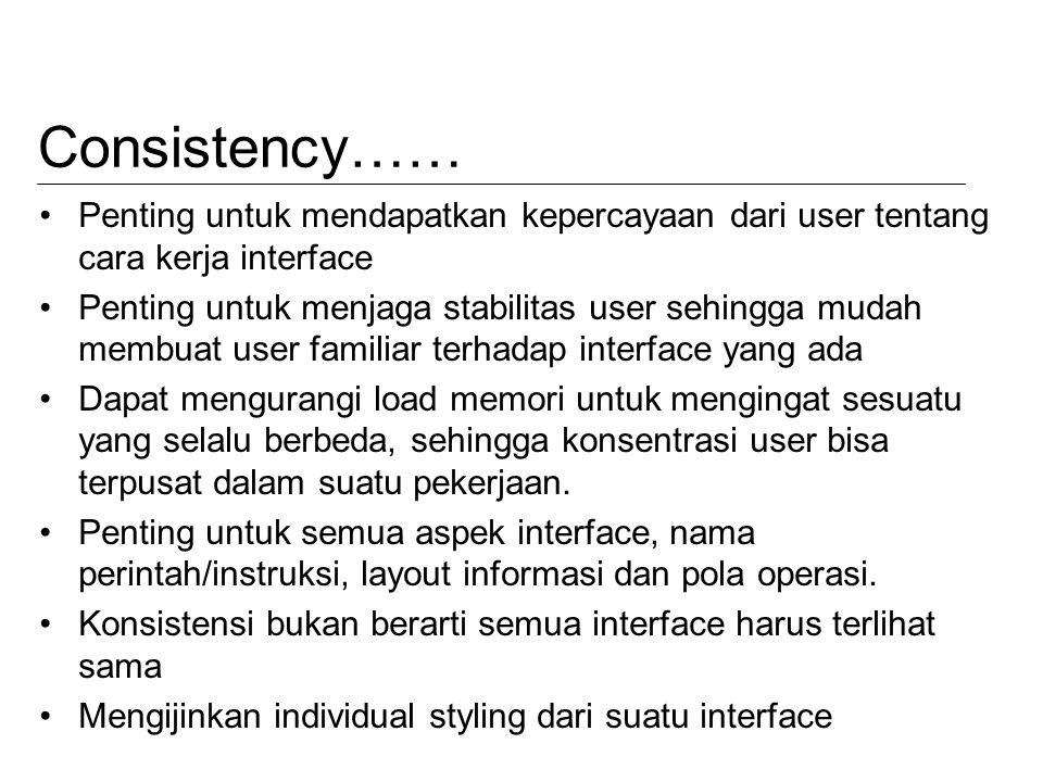 Consistency…… Penting untuk mendapatkan kepercayaan dari user tentang cara kerja interface Penting untuk menjaga stabilitas user sehingga mudah membua