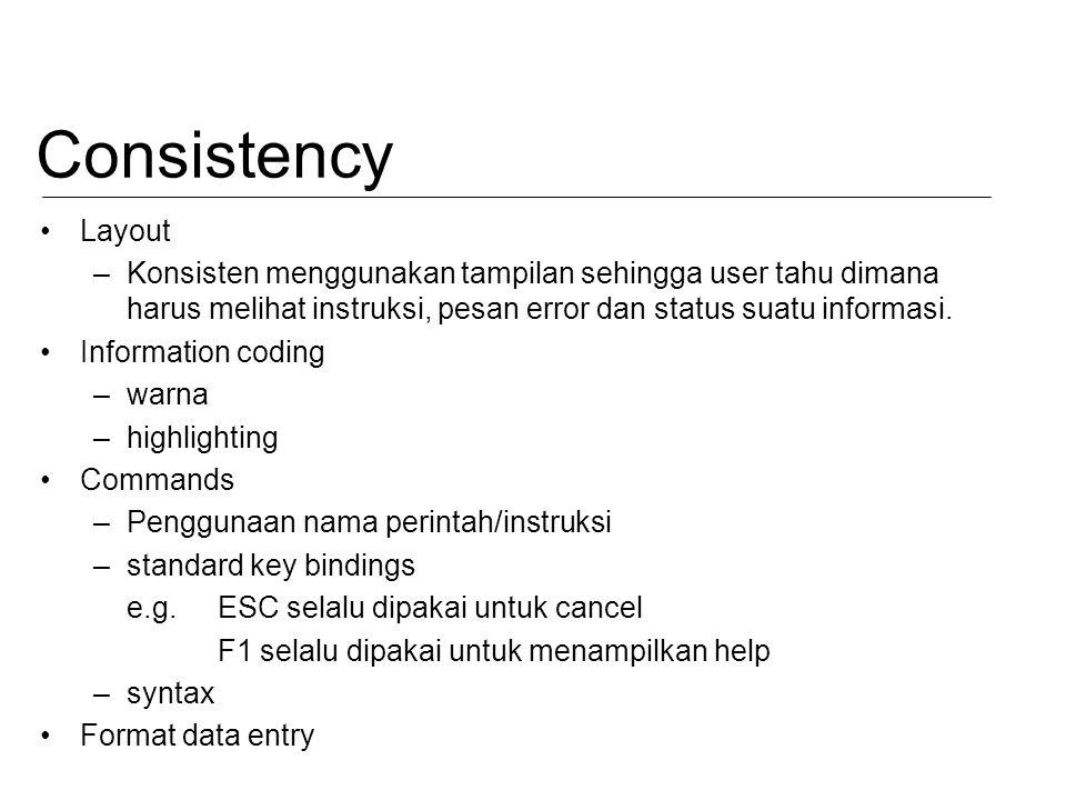 Consistency Layout –Konsisten menggunakan tampilan sehingga user tahu dimana harus melihat instruksi, pesan error dan status suatu informasi. Informat