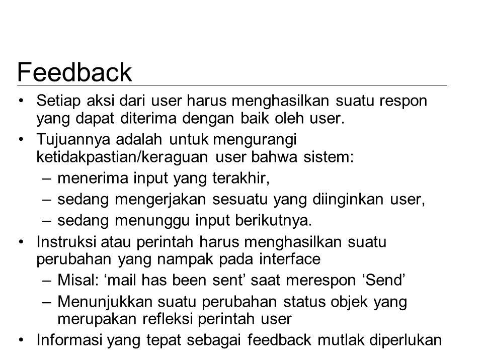 Feedback Setiap aksi dari user harus menghasilkan suatu respon yang dapat diterima dengan baik oleh user. Tujuannya adalah untuk mengurangi ketidakpas