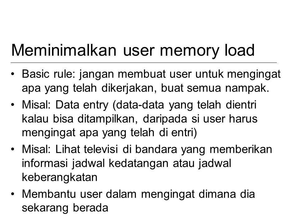 Meminimalkan user memory load Basic rule: jangan membuat user untuk mengingat apa yang telah dikerjakan, buat semua nampak. Misal: Data entry (data-da
