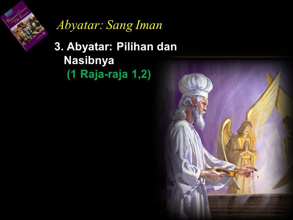 3. Abyatar: Pilihan dan Nasibnya (1 Raja-raja 1,2) Abyatar: Sang Iman
