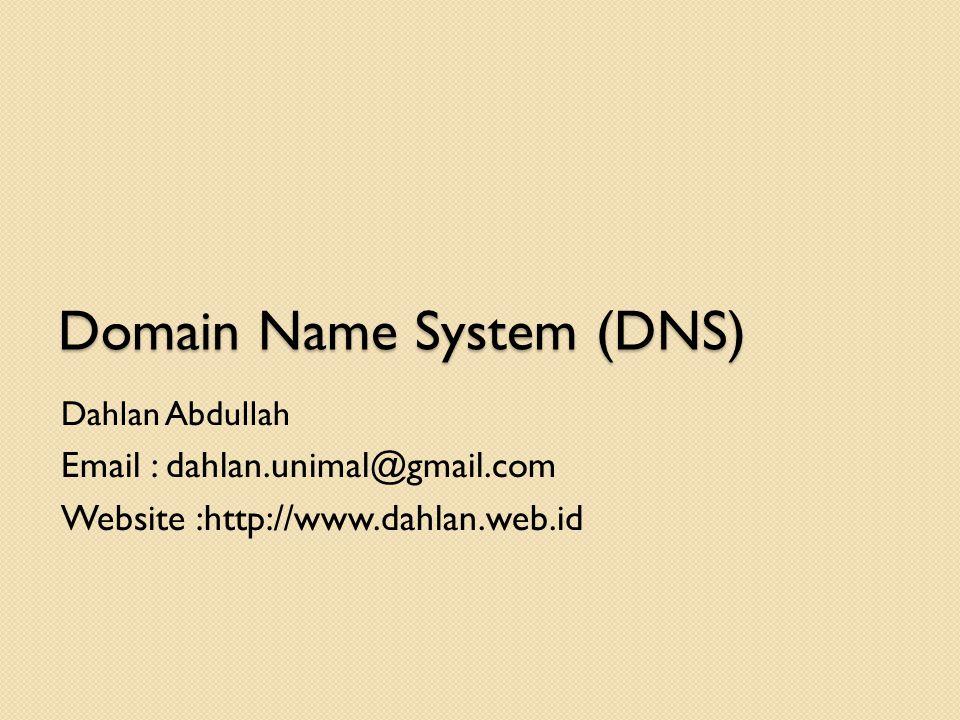Domain Name System (DNS) Dahlan Abdullah Email : dahlan.unimal@gmail.com Website :http://www.dahlan.web.id