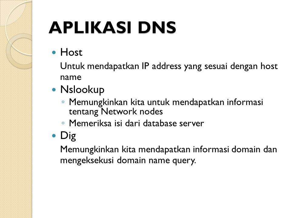 APLIKASI DNS Host Untuk mendapatkan IP address yang sesuai dengan host name Nslookup ◦ Memungkinkan kita untuk mendapatkan informasi tentang Network n