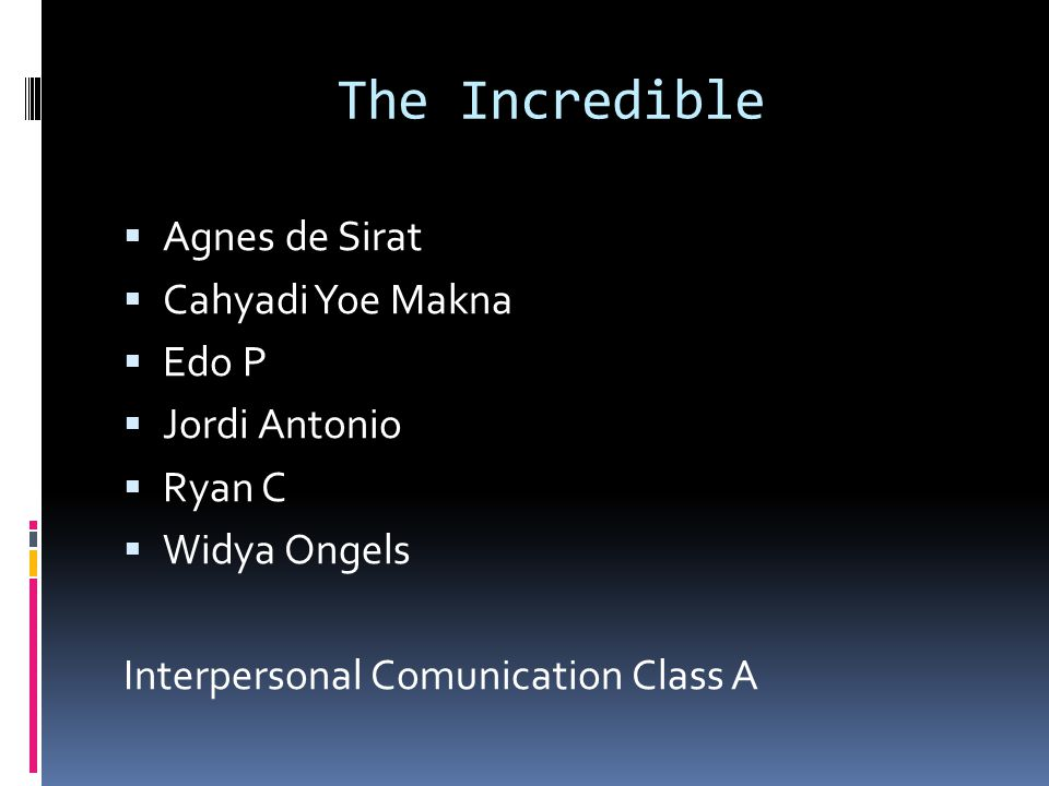 The Incredible  Agnes de Sirat  Cahyadi Yoe Makna  Edo P  Jordi Antonio  Ryan C  Widya Ongels Interpersonal Comunication Class A