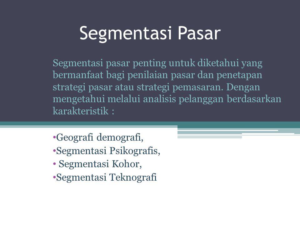 Segmentasi Pasar Segmentasi pasar penting untuk diketahui yang bermanfaat bagi penilaian pasar dan penetapan strategi pasar atau strategi pemasaran.
