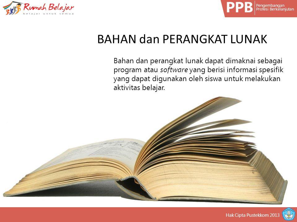 PPB Pengembangan Profesi Berkelanjutan Bahan dan perangkat lunak dapat dimaknai sebagai program atau software yang berisi informasi spesifik yang dapat digunakan oleh siswa untuk melakukan aktivitas belajar.