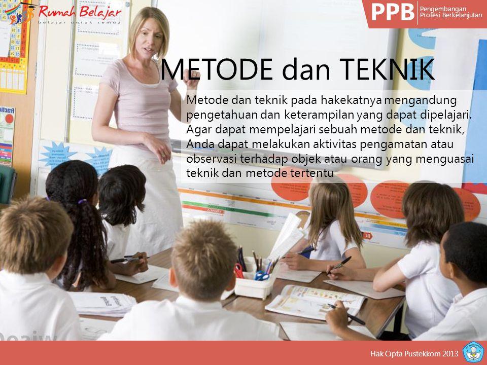 PPB Pengembangan Profesi Berkelanjutan Metode dan teknik pada hakekatnya mengandung pengetahuan dan keterampilan yang dapat dipelajari.