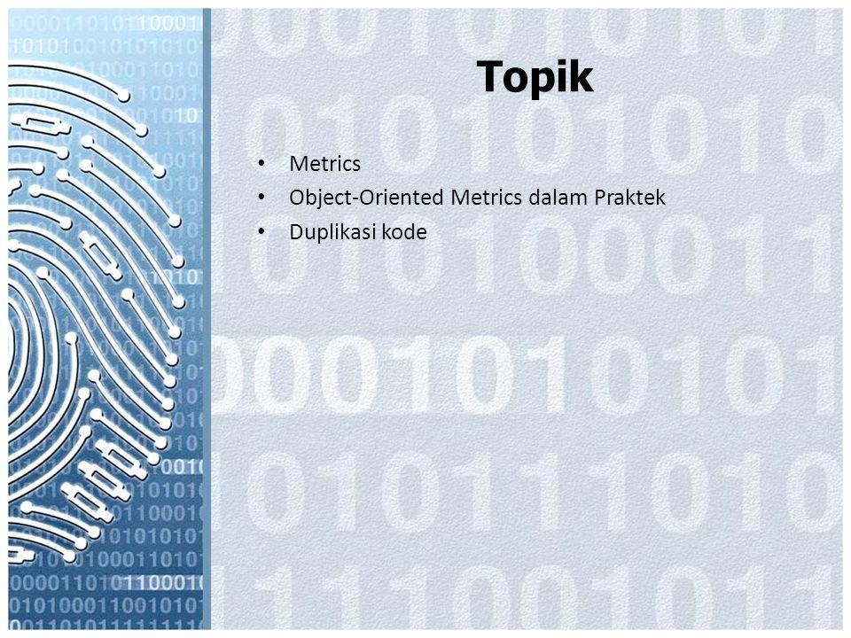 Topik Metrics Object-Oriented Metrics dalam Praktek Duplikasi kode