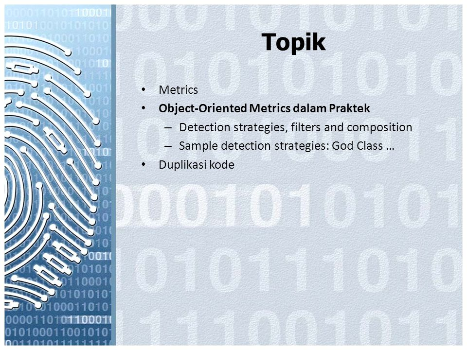 Topik Metrics Object-Oriented Metrics dalam Praktek – Detection strategies, filters and composition – Sample detection strategies: God Class … Duplikasi kode
