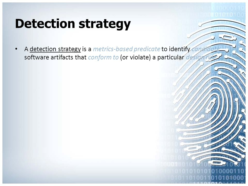 7.23 Detection strategy A detection strategy is a metrics-based predicate to identify candidate software artifacts that conform to (or violate) a particular design rule