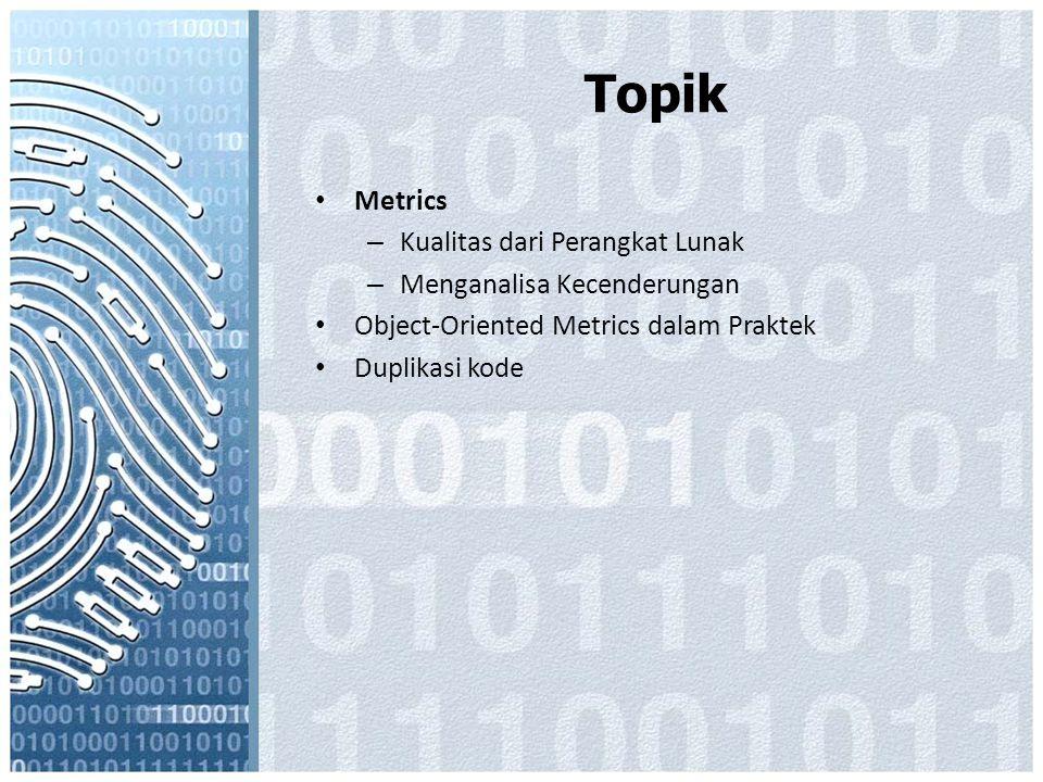 Topik Metrics – Kualitas dari Perangkat Lunak – Menganalisa Kecenderungan Object-Oriented Metrics dalam Praktek Duplikasi kode