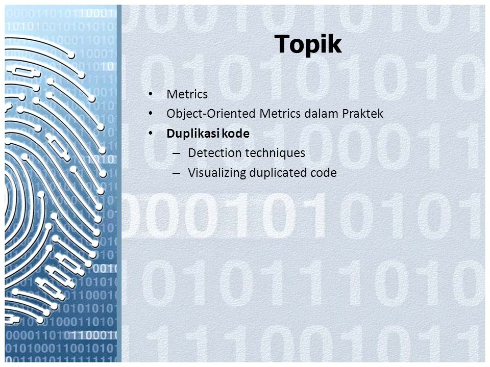 Topik Metrics Object-Oriented Metrics dalam Praktek Duplikasi kode – Detection techniques – Visualizing duplicated code