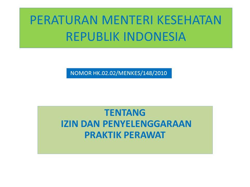 PERATURAN MENTERI KESEHATAN REPUBLIK INDONESIA TENTANG IZIN DAN PENYELENGGARAAN PRAKTIK PERAWAT NOMOR HK.02.02/MENKES/148/2010