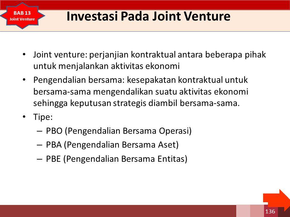 Investasi Pada Joint Venture Joint venture: perjanjian kontraktual antara beberapa pihak untuk menjalankan aktivitas ekonomi Pengendalian bersama: kesepakatan kontraktual untuk bersama-sama mengendalikan suatu aktivitas ekonomi sehingga keputusan strategis diambil bersama-sama.